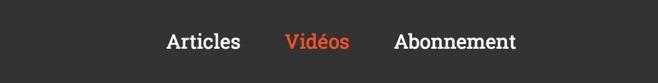Un nouveau item « Vidéos » fait son apparition au niveau de la barre de menu